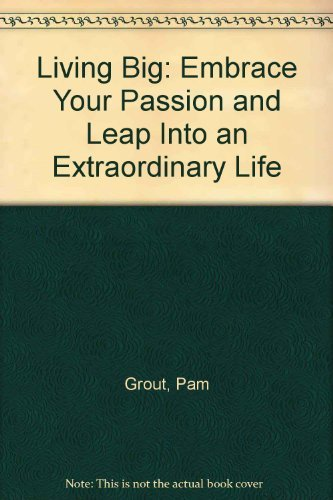 9781567315493: Living Big: Embrace Your Passion and Leap Into an Extraordinary Life