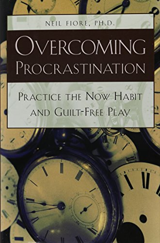 Overcoming Procrastination:Practice the Now Habit and Guilt-Free Play