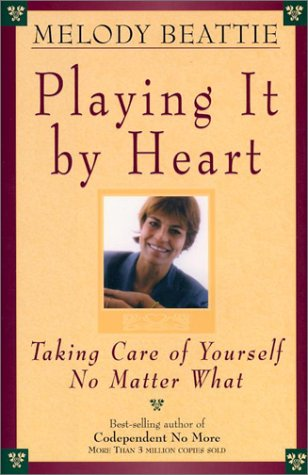 9781567315653: Playing It by Heart: Taking Care of Yourself No Matter What