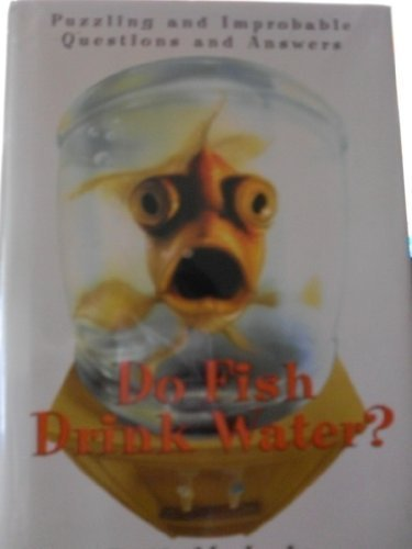 Do fish drink water puzzling and improbable questions for Do fish drink water