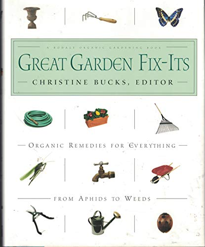 9781567316070: Great Garden Fix-Its: Organic Remedies for Everything from Aphids to Weeds (Rodale Organic Gardening