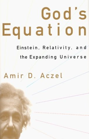 God's Equation: Einstein, Relativity, and the Expanding: Aczel, Amir D.