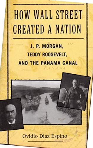 9781567316155: How Wall Street Created a Nation: J. P. Morgan, Teddy Roosevelt, and the Pana...