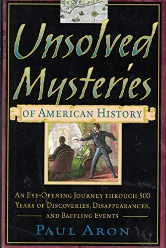 9781567316353: Unsolved Mysteries of American History: An Eye-Opening Journey through 500 Years of Discoveries, Disappearances, and Baffling Events