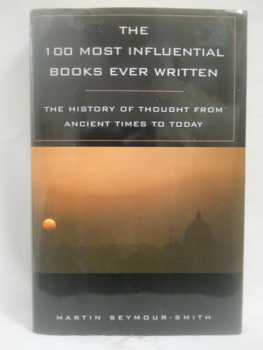 The 100 Most Influential Books Ever Written: The History of Thought From Ancient Times to Today: ...