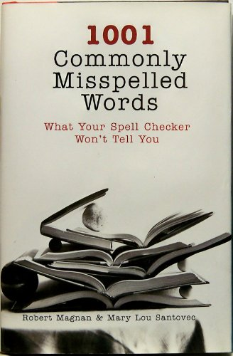 1001 Commonly Misspelled Words - What Your: Robert Magnan