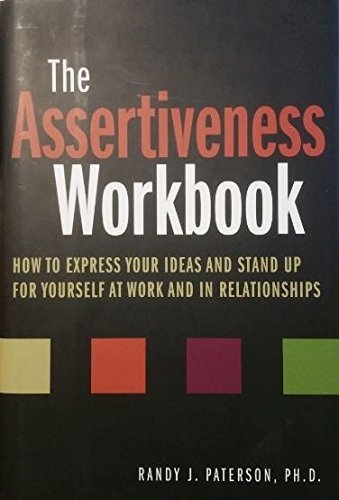 9781567318272: The Assertiveness Workbook: How to Express Your Ideas and Stand up for Yourself At Work and in Relationships