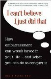 9781567318555: I Can't Believe I Just Did That: How Embrassment Can Wreck Havoc in Your Life an