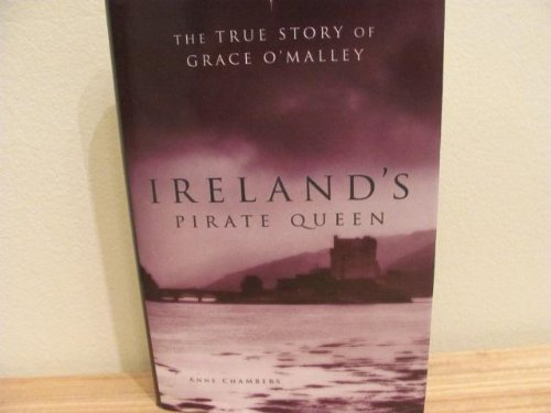 Ireland's Pirate Queen: The True Story of Grace O'Malley, 1530-1603 (1567318584) by Anne Chambers