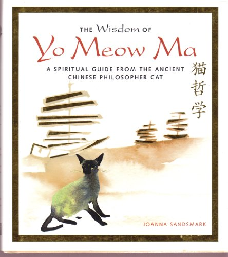 The Wisdom of Yo Meow Ma (A Spiritual Guide From the Ancient Chinese Philosopher Cat): Joanna ...