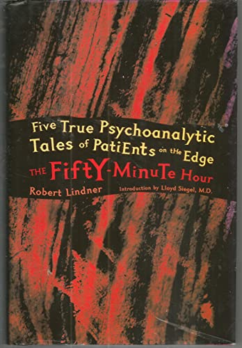 9781567318852: The Fifty Minute Hour: Five True Psychoanalytic Tales of Patients on the Edge by Robert Lindner (2007) Hardcover