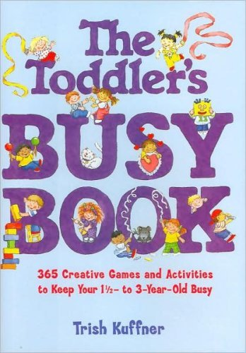 9781567319071: The Toddler's Busy Book: 365 Creative Games and Activities to Keep Your 1-1/2 to 3-year-old Busy by Trish Kuffner Published by MJF 1st (first) edition (2000) Hardcover
