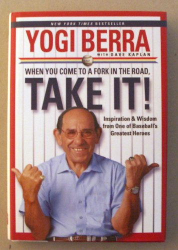 WHEN YOU COME TO A FORK IN: yogi-berra