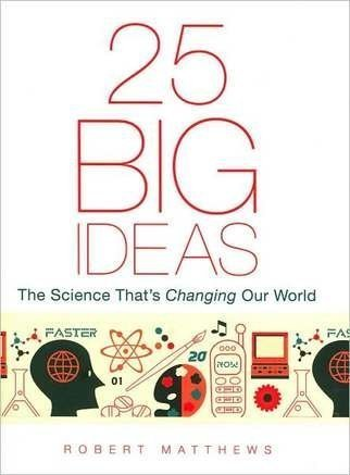 25 Big Ideas: The Science That's Changing Our World: Robert Matthews