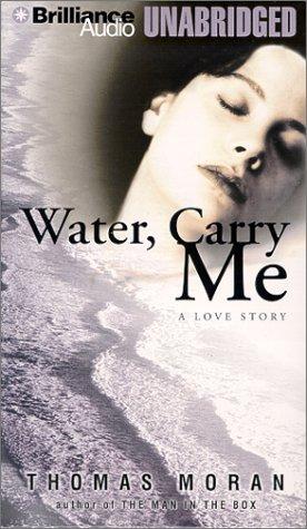 Water, Carry Me: Moran, Thomas