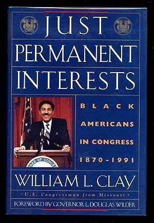 JUST PERMANENT INTERESTS: BLACK AMERICANS IN CONGRESS, 1870-1991: Clay, William L.