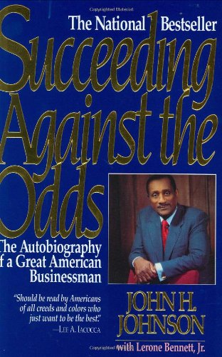 Succeeding Against the Odds: The Autobiography of a Great American Businessman (9781567430028) by Johnson, John H.; Bennett Jr., Lerone