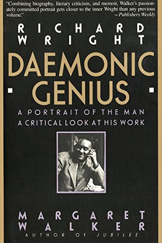 Richard Wright: Daemonic Genius: A Portrait ot the Man a Critical Look at His Work.