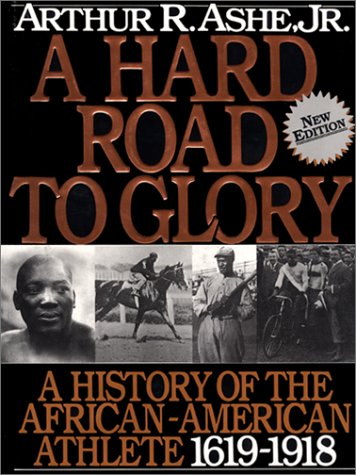 A Hard Road to Glory V01: A History of the African-American Athlete: Ashe, Arthur R., Jr.