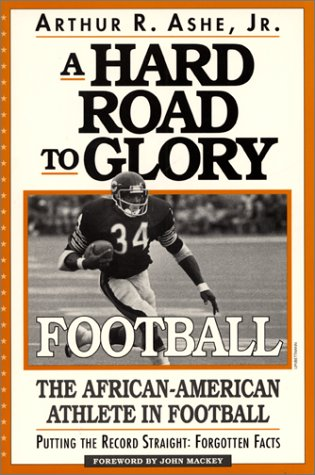 A Hard Road to Glory: Football: The African-American Athlete in Football.: Ashe, Arthur R., Jr.