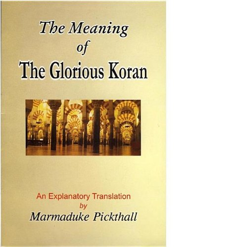The Meaning of the Glorious Koran: An: Pickthall, Mohammed Marmaduke