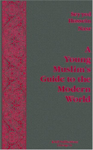 A Young Muslim's Guide to the Modern World: Nasr, Seyyed Hossein