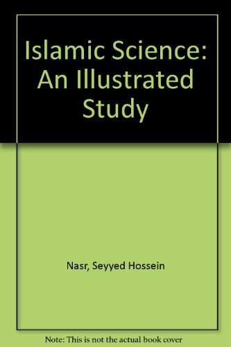 Islamic Science: An Illustrated Study (1567445136) by Nasr, Seyyed Hossein