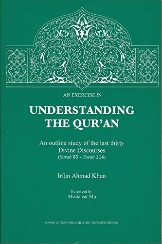 Exercise in Understanding the Quran: Khan, Irfan Ahmad