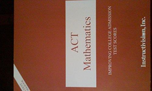 ACT MATHEMATICS Student Workbook Improving College Admission: Fech, Ralph