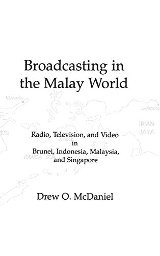 9781567500707: Broadcasting in the Malay World: Radio, Television, and Video in Brunei, Indonesia, Malaysia, and Singapore (Communication, Culture, & Information Studies)