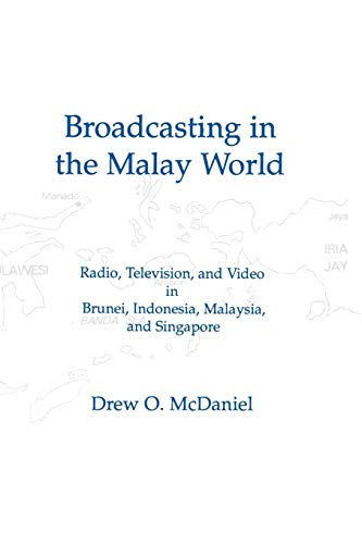 9781567500714: Broadcasting in the Malay World: Radio, Television, and Video in Brunei, Indonesia, Malaysia, and Singapore (Communication and Information Science)
