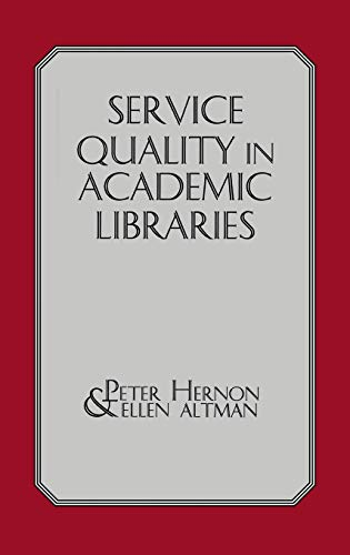 Service Quality in Academic Libraries (Contemporary Studies in Information Management, Policies & Services) (1567502091) by Ellen Altman; Peter Hernon