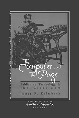 The Computer and the Page: The Theory, History and Pedagogy of Publishing, Technology and the Cla...