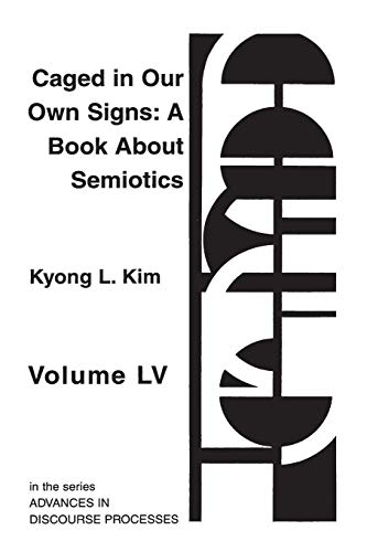 9781567502145: Caged in Our Own Signs: A Book about Semiotics (Advances in Discourse Processes)