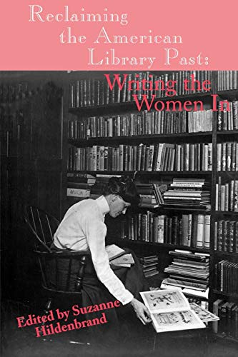 Reclaiming the American Library Past: Writing the Women In (Contemporary Studies in Information ...