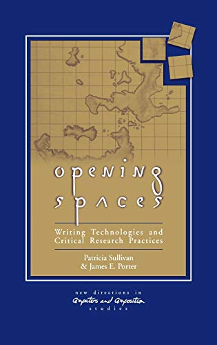 9781567503074: Opening Spaces: Writing Technologies and Critical Research Practices (New Directions in Computers and Composition Studies)