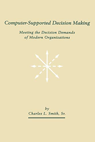 Computer-Supported Decision Making: Meeting the Decision Demands of Modern Organizations (...