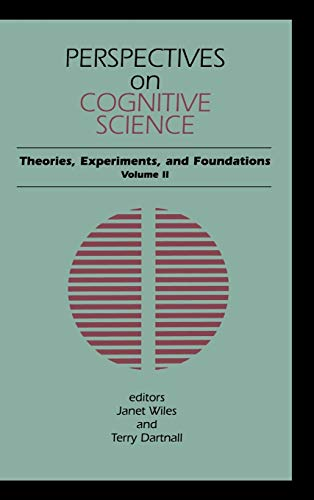 Perspectives on Cognitive Science, Volume 2: Theories, Experiments, and Foundations