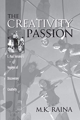 The Creativity Passion: E. Paul Torrances Voyages of Discovering Creativity (Publications in ...