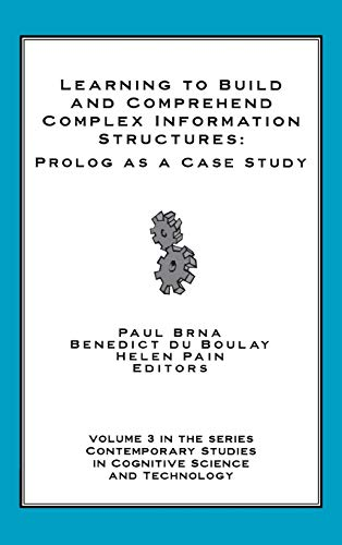 9781567504347: Learning to Build and Comprehend Complex Information Structures: Prolog as a Case Study (Contemporary Studies in Cognitive Science and Technology)