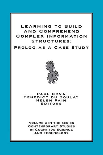 9781567504354: Learning to Build and Comprehend Complex Information Structures: Prolog as a Case Study (Contemporary Studies in Cognitive Science & Technology)