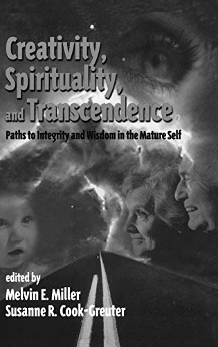 9781567504606: Creativity, Spirituality, and Transcendence: Paths to Integrity and Wisdom in the Mature Self (Publications in Creativity Research)