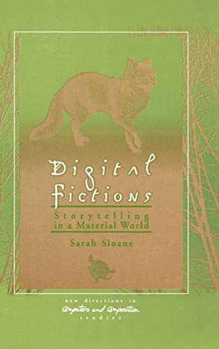 9781567504828: Digital Fictions: Storytelling in a Material World (New Directions in Computers & Composition Studies)