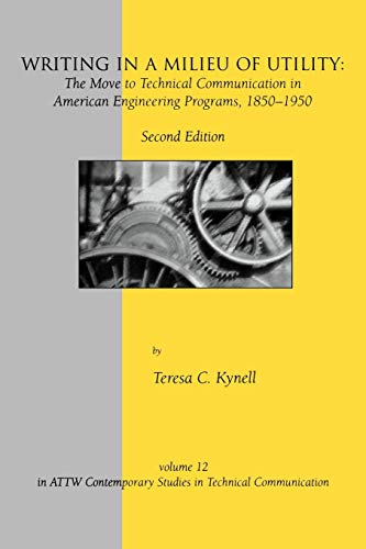 9781567504910: Writing in a Milieu of Utility: The Move to Technical Communication in American Engineering Programs, 1850-1950, Second Edition (ATTW Contemporary Studies in Technical Communication)