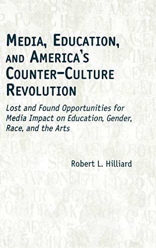 9781567505122: Media, Education, and America's Counter-Culture Revolution: Lost and Found Opportunities for Media Impact on Education, Gender, Race, and the Arts