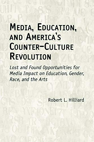 9781567505139: Media, Education, and America's Counter-Culture Revolution: Lost and Found Opportunities for Media Impact on Education, Gender, Race, and the Arts