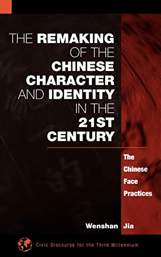 9781567505542: The Remaking of the Chinese Character and Identity in the 21st Century: The Chinese Face Practices (Civic Discourse for the Third Millennium)