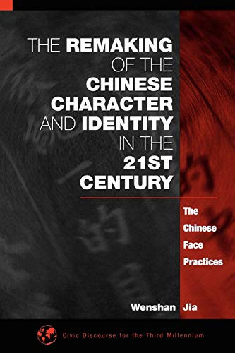 9781567505559: The Remaking of the Chinese Character and Identity in the 21st Century: The Chinese Face Practices (Civic Discourse for the Third Millennium)