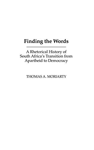9781567506686: Finding the Words: A Rhetorical History of South Africa's Transition from Apartheid to Democracy (Civic Discourse for the Third Millennium)