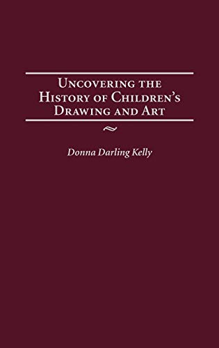 Uncovering the History of Children's Drawing and: Kelly, Donna Darling